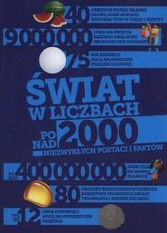 okładka Świat w liczbach Ponad 2000 niezwykłych postaci i faktów, Książka |