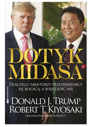 okładka Dotyk Midasa Dlaczego niektórzy przedsiębiorcy się bogacą, a większość nie, Książka   Robert T. Kiyosaki, Donald J. Trump