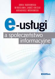 okładka E-usługi a społeczeństwo informacyjne, Książka | Anna Dąbrowska, Mirosława  Janoś-Kresło, arkadiusz Wódkowski