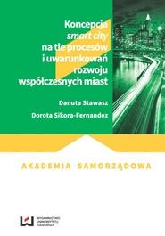 okładka Koncepcja smart city na tle procesów i uwarunkowań rozwoju współczesnych miast, Książka | Danuta Stawasz, Dorota Sikora-Fernandez