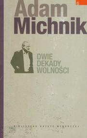 okładka Dwie dekady wolności, Książka   Adam Michnik