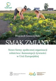 okładka Smak zmiany Nowe formy społecznej organizacji rolnictwa i konsumpcji żywności w Unii Europejskiej, Książka | Goszczyński Wojciech