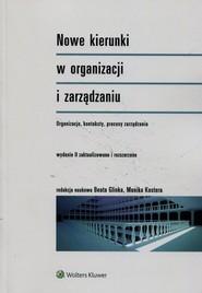 okładka Nowe kierunki w organizacji i zarządzaniu Organizacje konteksty procesy zarządzania, Książka | Beata Glinka, Monika Kostera