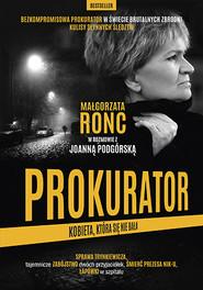 okładka Prokurator. Kobieta,która się nie bała. Nowe wydanie, Książka | Małgorzata Ronc, Joanna Podgórska
