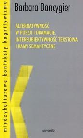 okładka Alternatywność w poezji i dramacie Intersubiektywność tekstowa i ramy semantyczne, Książka | Dancygier Barbara