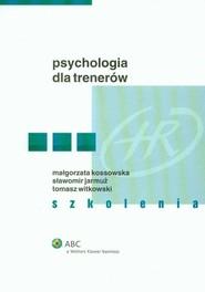 okładka Psychologia dla trenerów Szkolenia, Książka | Małgorzata Kossowska, Sławomir Jarmuż, Tomasz  Witkowski