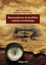 okładka Wprowadzenie do konfliktu arabsko-izraelskiego, Książka | Hassan Ali Jamsheer, Magdalena Pogońska-Pol