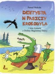 okładka Dentysta w paszczy krokodyla i inne historie z Doliny Bagiennej Trawy, Książka | Paweł Wakuła