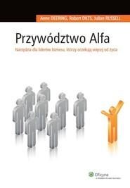 okładka Przywództwo Alfa Narzędzia dla liderów biznesu, którzy oczekują więcej od życia, Książka | Anne Deering, Robert Dilts, Julian Russell