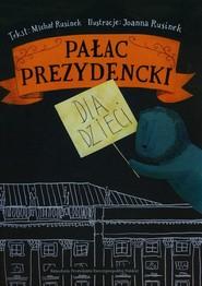 okładka Pałac prezydencki dla dzieci, Książka   Michał Rusinek