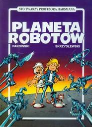 okładka Planeta robotów, Książka   Maciej Parowski, Jacek Skrzydlewski
