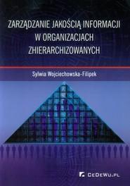 okładka Zarządzanie jakością informacji w organizacjach zhierarchizowanych, Książka   Sylwia Wojciechowska-Filipek