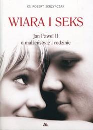 okładka Wiara i seks Jan Paweł II o małżeństwie i rodzinie, Książka | Skrzypczak Robert