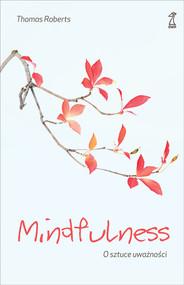 okładka Mindfulness O sztuce uważności, Książka   Roberts Thomas