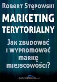 okładka Marketing terytorialny Jak zbudować i wypromować markę miejscowości?, Książka | Robert Stępowski