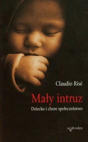 okładka Mały intruz Dziecko i chore społeczeństwo, Książka | Rise Claudio