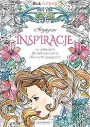 okładka Artystyczne inspiracje w obrazach do kolorowania dla wymagających Blok Artysty, Książka |