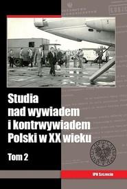 okładka Studia nad wywiadem i kontrwywiadem Polski w XX wieku Tom 2, Książka |