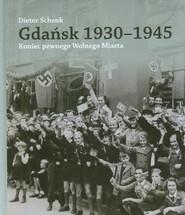 okładka Gdańsk 1930-1945 Koniec pewnego Wolnego Miasta, Książka | Schenk Dieter