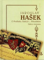 okładka O Podhalu Galicji i Piłsudskim Szkice nieznane, Książka | Jaroslav  Hašek