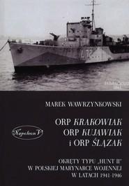 okładka ORP Krakowiak ORP Kujawiak i ORP Ślązak Okręty typu Hunt II w polskiej marynarce wojennej w latach 1941-1946, Książka | Wawrzynkowski Marek