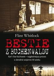 okładka Bestie z Buchenwaldu Karl i Ilse Kochowie – najgłośniejszy proces o zbrodnie wojenne XX wieku, Książka | Whitlock Flint