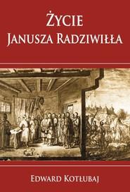 okładka Życie Janusza Radziwiłła, Książka | Kotłubaj Edward
