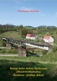 okładka Dzieje kolei doliny Bystrzycy (Weistritzhalbahn) Świdnica-Jedlina Zdrój, Książka | Dominas Przemysław