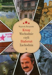 okładka Kresy Wschodnie czyli Białoruś Zachodnia, Książka | Wojciech Śleszyński