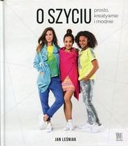 okładka O szyciu prosto, kreatywnie i modnie, Książka   Leśniak Jan