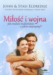 okładka Miłość i wojna Jak znaleźć małżeństwo o jakim marzymy?, Książka | John Eldredge, Stasi