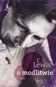 okładka O modlitwie Listy do Malkolma, Książka   Clive Staples Lewis