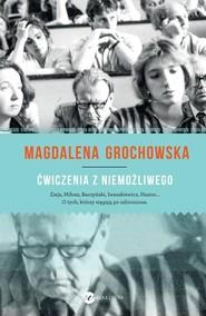 okładka Ćwiczenia z niemożliwego O tych, którzy sięgają po zabronione, Książka   Magdalena Grochowska