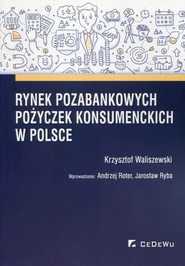 okładka Rynek pozabankowych pożyczek konsumenckich w Polsce, Książka | Waliszewski Krzysztof