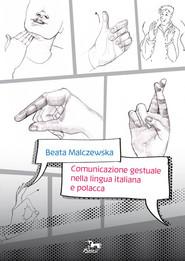 okładka Comunicazione gestuale nella lingua italiana e polacca, Książka   Malczewska Beata