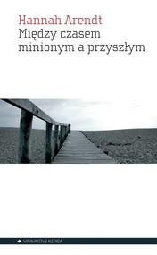okładka Między czasem minionym a przyszłym, Książka | Hannah  Arendt