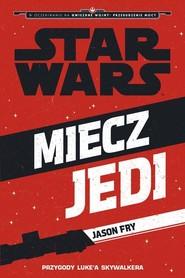 okładka Star Wars Miecz Jedi, Książka | Jason Fry
