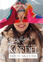 okładka Sezon na cuda, Książka   Magdalena Kordel
