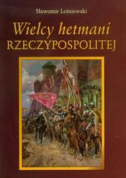 okładka Wielcy hetmani Rzeczypospolitej, Książka   Sławomir Leśniewski