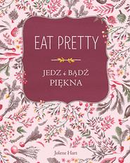 okładka Eat Pretty. Jedz i bądź piękna, Książka | Jolene Hart