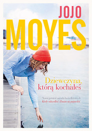 okładka Dziewczyna, którą kochałeś, Książka   Jojo Moyes