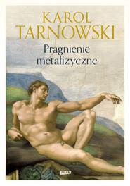okładka Pragnienie metafizyczne, Książka   Karol Tarnowski