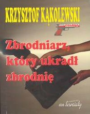 okładka Zbrodniarz, który ukradł zbrodnię, Książka | Krzysztof Kąkolewski