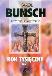 okładka Rok Tysięczny Tom 1 Powieśc z czasów Bolesława Chrobrego, Książka | Bunsch Karol