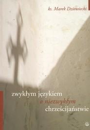 okładka Zwykłym językiem o niezwykłym chrześcijaństwie, Książka | Dziewiecki Marek