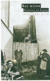 okładka Bez mitów. Portrety ze Śląska, Książka | Klich Aleksandra