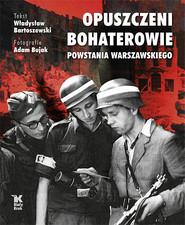 okładka Opuszczeni Bohaterowie Powstania Warszawskiego, Książka | Władysław Bartoszewski