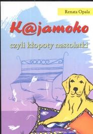 okładka Kajamoko czyli kłopoty nastolatki, Książka | Renata Opala