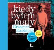 okładka Kiedy byłem mały / Kiedy byłam mała, Książka | Grzegorz Kasdepke, Anna Onichimowska
