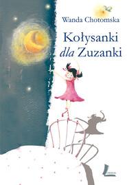 okładka Kołysanki dla Zuzanki, Książka   Chotomska Wanda